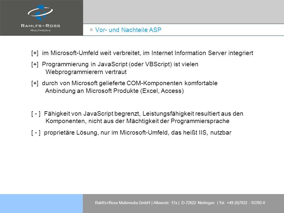 Vor- und Nachteile ASP [+] im Microsoft-Umfeld weit verbreitet, im Internet Information Server integriert.